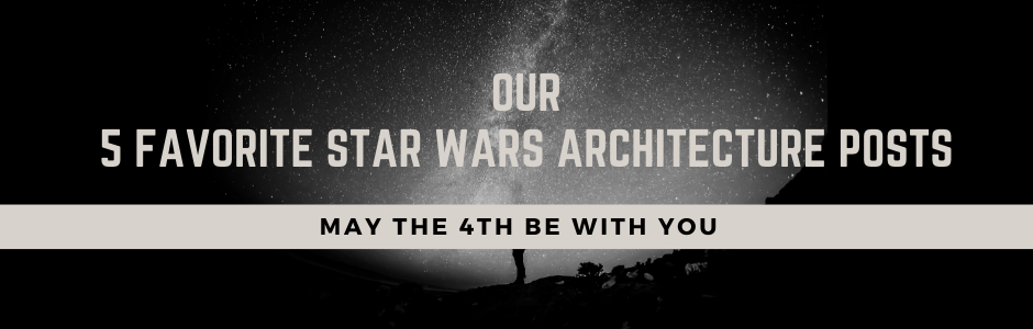 May the 4th Be with You: Our Favorite Star Wars Architecture Posts